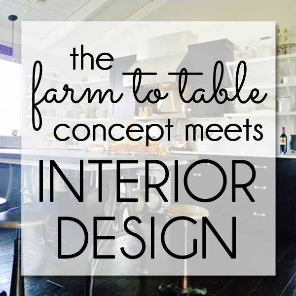 Farm to table translated to interior design