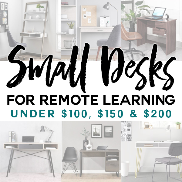 Pictures of six desks with text that reads small desks for remote learning under $100, $150, and $200